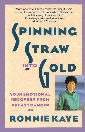 Spinning Straw Into Gold: Your Emotional Recovery From Breast Cancer (Paperback)