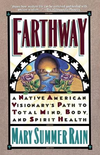 Earthway: A Native American Visionary's Path to Total Mind, Body, and Spirit Health (Paperback)