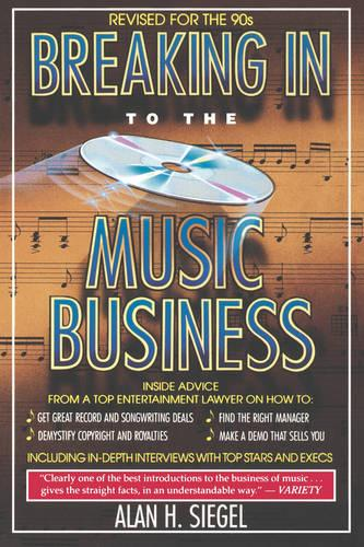 Breaking Into the Music Business: Revised and Updated for the 21st Century (Paperback)