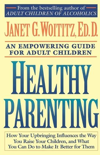 Healthy Parenting: A Guide To Creating A Healthy Family For Adult Children (Paperback)