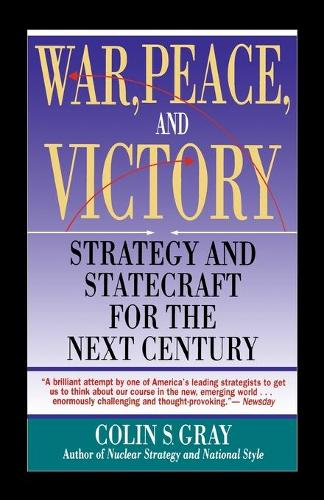 WAR, PEACE AND VICTORY: STRATEGY AND STATECRAFT FOR THE NEXT CENTURY (Paperback)
