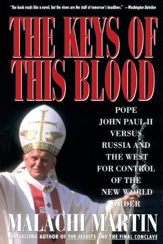 Keys of This Blood: Pope John Paul II Versus Russia and the West for Control of the New World Order (Hardback)