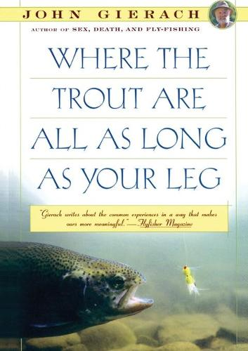 Where the Trout Are All as Long as Your Leg - John Gierach's Fly-fishing Library (Paperback)