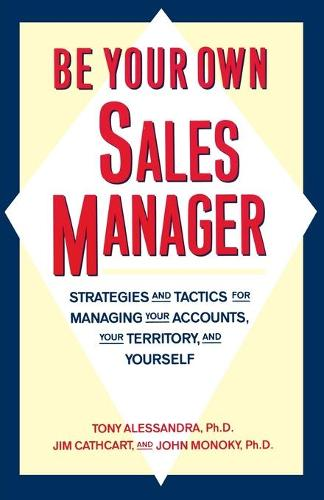 Be Your Own Sales Manager: Strategies And Tactics For Managing Your Accounts, Your Territory, And Yourself (Paperback)