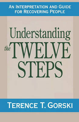 Understanding the Twelve Steps: An Interpretation and Guide for Recovering (Paperback)