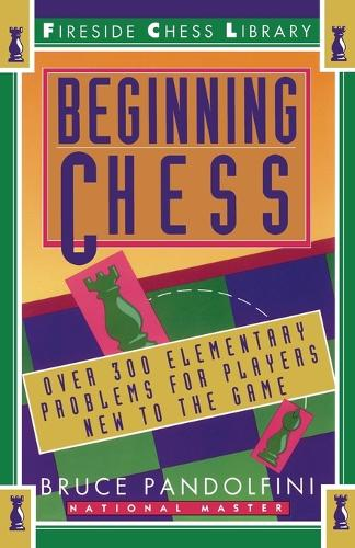 Beginning Chess: Over 300 Elementary Problems for Players New to the Game (Paperback)