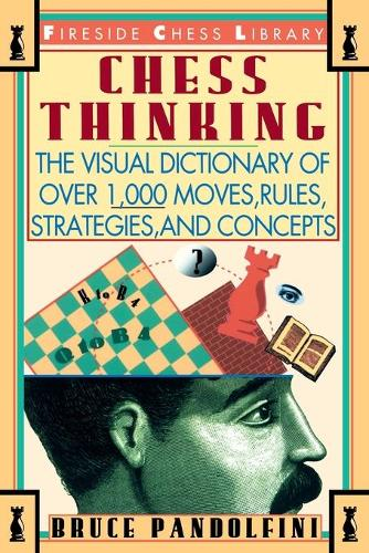 Chess Thinking: The Visual Dictionary of Chess Moves, Rules, Strategies and Concepts (Paperback)