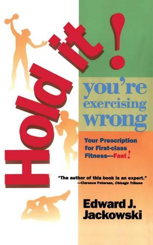 Hold It! You're Exercizing Wrong: Your Prescription for First-Class Fitness Fast (Paperback)