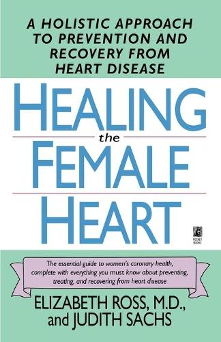 Healing the Female Heart: A Holistic Approach to Prevention and Recovery from Heart Disease (Paperback)