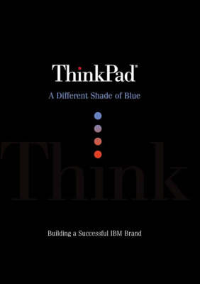 ThinkPad: A Different Shade of Blue - How IBM Created the Most Successful Brand in Computer History (Paperback)