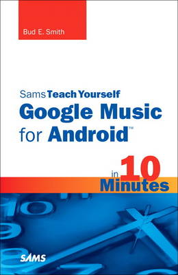 Sams Teach Yourself Google Music for Android in 10 Minutes (Paperback)
