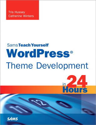 WordPress Theme Development in 24 Hours, Sams Teach Yourself (Paperback)