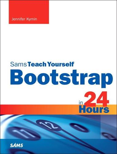 Bootstrap in 24 Hours, Sams Teach Yourself - Sams Teach Yourself (Paperback)