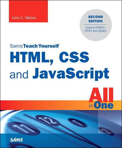 HTML, CSS and JavaScript All in One, Sams Teach Yourself: Covering HTML5, CSS3, and jQuery (Paperback)