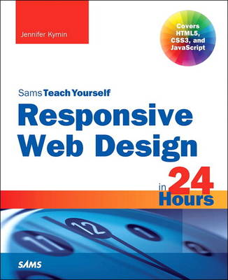 Responsive Web Design in 24 Hours, Sams Teach Yourself (Paperback)