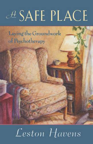 A Safe Place: Laying the Groundwork of Psychotherapy (Paperback)