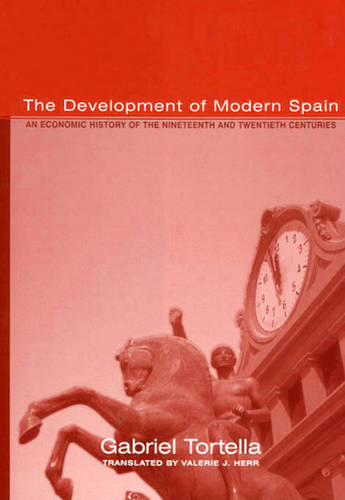 The Development of Modern Spain: An Economic History of the Nineteenth and Twentieth Centuries - Harvard Historical Studies No. 136 (Hardback)