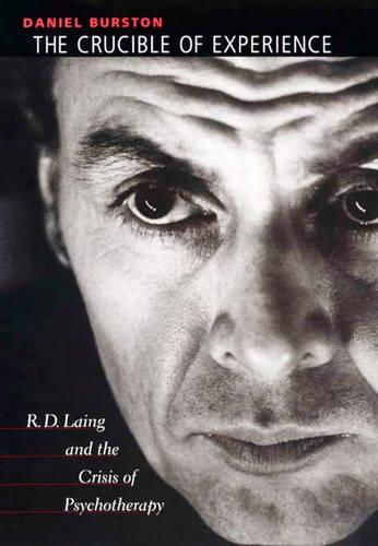 The Crucible of Experience: R.D.Laing and the Crisis of Psychotherapy (Hardback)