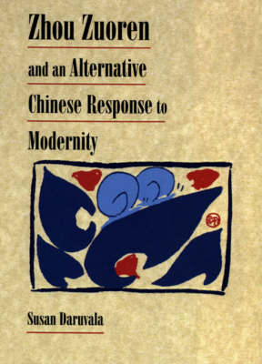 Zhou Zuoren and an Alternative Chinese Response to Modernity - Harvard East Asian Monographs No. 189 (Hardback)