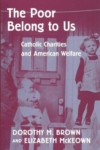 The Poor Belong to Us: Catholic Charities and American Welfare (Paperback)