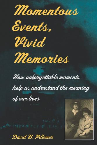 Momentous Events, Vivid Memories: How Unforgettable Moments Help Us Understand the Meaning of Our Lives (Paperback)