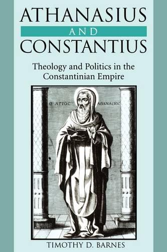 Athanasius and Constantius: Theology and Politics in the Constantinian Empire (Paperback)