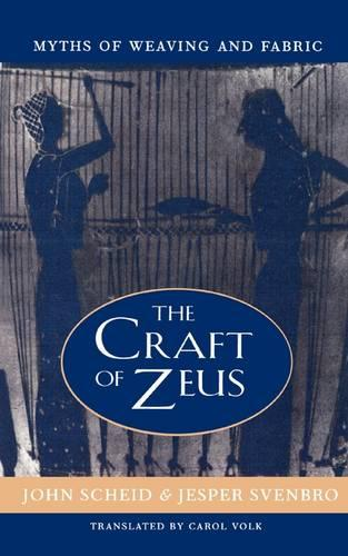 The Craft of Zeus: Myths of Weaving and Fabric - Revealing Antiquity (Paperback)