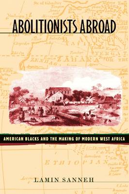 Abolitionists Abroad: American Blacks and the Making of Modern West Africa (Paperback)