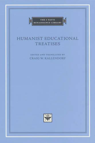 Humanist Educational Treatises - The I Tatti Renaissance Library (Hardback)