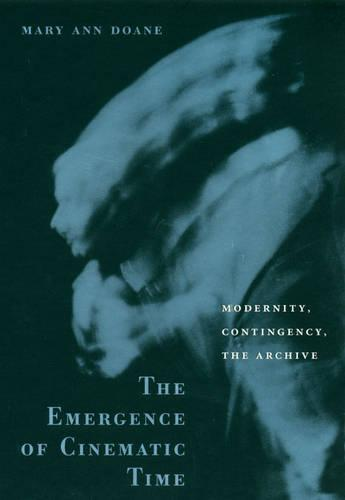The Emergence of Cinematic Time: Modernity, Contingency, the Archive (Paperback)