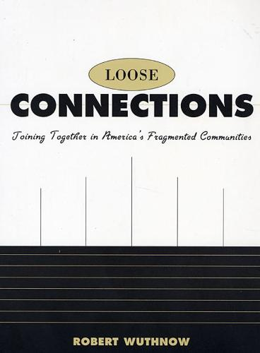 Loose Connections: Joining Together in America's Fragmented Communities (Paperback)