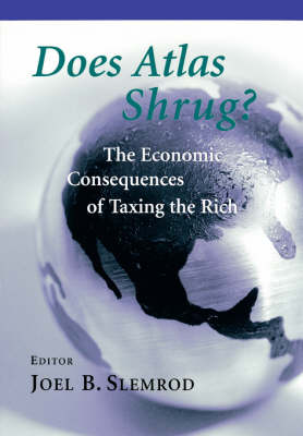 Does Atlas Shrug?: The Economic Consequences of Taxing the Rich (Paperback)