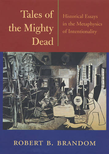 Tales of the Mighty Dead: Historical Essays in the Metaphysics of Intentionality (Hardback)
