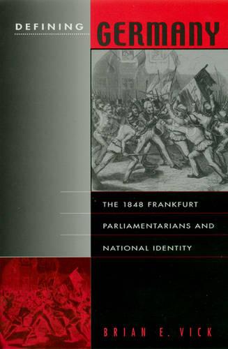 Defining Germany: The 1848 Frankfurt Parliamentarians and National Identity - Harvard Historical Studies 143 (Hardback)