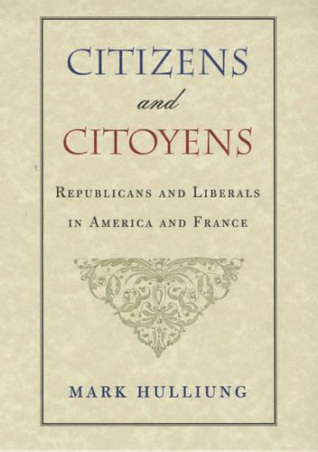 Citizens and Citoyens: Republicans and Liberals in America and France (Hardback)