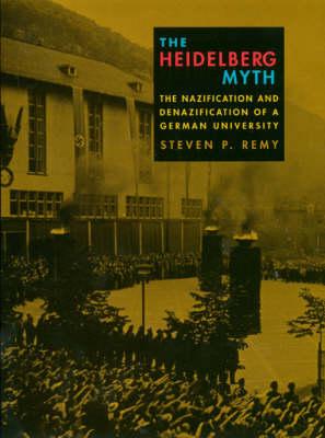 The Heidelberg Myth: The Nazification and Denazification of a German University (Hardback)