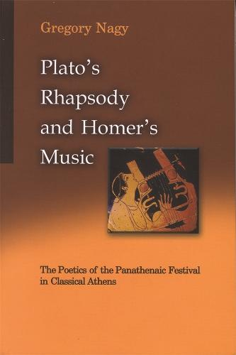 Plato's Rhapsody and Homer's Music: The Poetics of the Panathenaic Festival in Classical Athens - Center for Hellenic Studies: Colloquia S. 1 (Hardback)