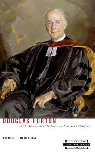 Douglas Horton and the Ecumenical Impulse in American Religion - Harvard Theological Studies (HUP) (Paperback)