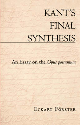 Kant's Final Synthesis: An Essay on the <i>Opus Postumum</i> (Paperback)
