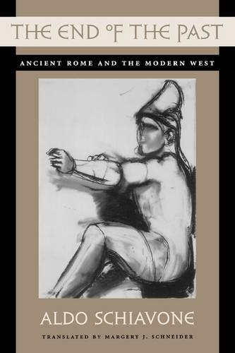 The End of the Past: Ancient Rome and the Modern West - Revealing Antiquity (Paperback)