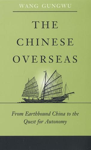 The Chinese Overseas: From Earthbound China to the Quest for Autonomy - The Edwin O.Reischauer Lectures (Paperback)