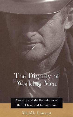 The Dignity of Working Men: Morality and the Boundaries of Race, Class, and Immigration (Paperback)