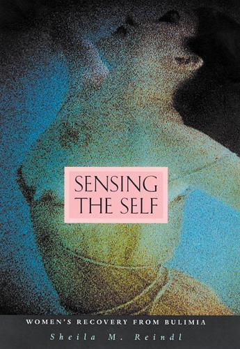Sensing the Self: Women's Recovery from Bulimia (Paperback)