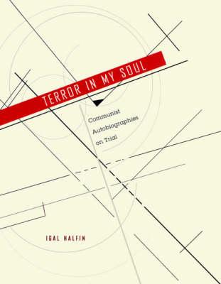 Terror in My Soul: Communist Autobiographies on Trial (Hardback)