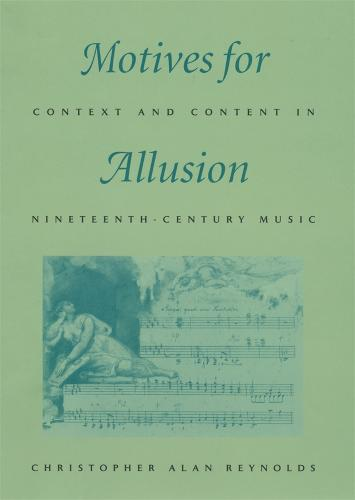 Motives for Allusion: Context and Content in Nineteenth-Century Music (Hardback)