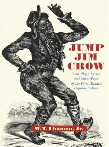 Jump Jim Crow: Lost Plays, Lyrics, and Street Prose of the First Atlantic Popular Culture (Hardback)