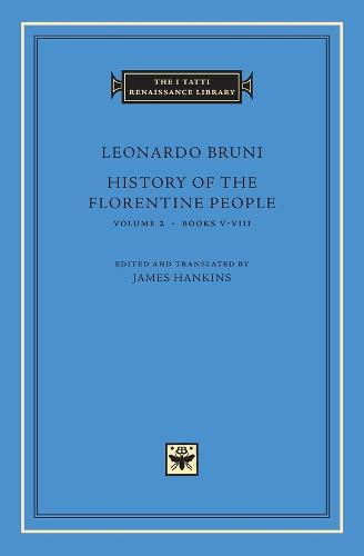 History of the Florentine People, Volume 2: Books V?VIII - Tatti Renaissance Library (HUP) CONTINS PASS TO - info@harvardup.co.uk (Hardback)