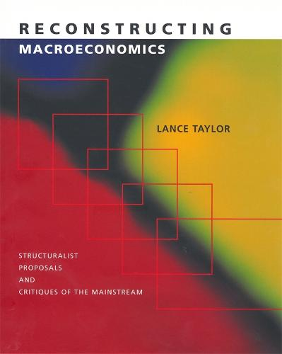 Reconstructing Macroeconomics: Structuralist Proposals and Critiques of the Mainstream (Hardback)