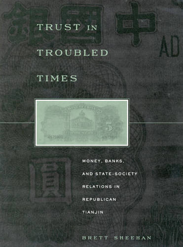 Trust in Troubled Times: Money, Banks, and State-Society Relations in Republican Tianjin (Hardback)