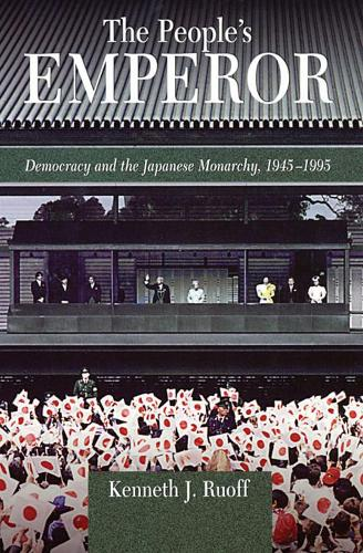 The People's Emperor: Democracy and the Japanese Monarchy, 1945-1995 - Harvard East Asian Monographs No.211 (Paperback)